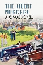 Silent Murders : The Fonthill Complete A. G. Macdonell Series - A. G. Macdonell