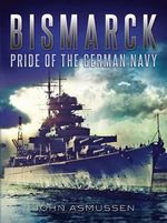 Bismarck : Pride of the German Navy - John Asmussen