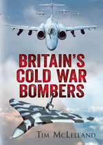 Britain's Cold War Bombers - Tim McLelland