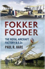 Fokker Fodder : The Royal Aircraft Factory B.E.2c - Paul R. Hare