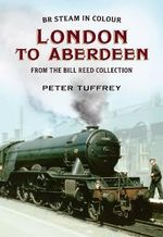 British Steam in Colour : London to Aberdeen from the Bill Reed Collection - Peter Tuffrey