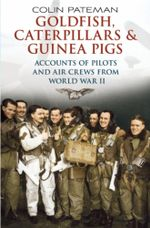 Goldfish Caterpillars and Guinea Pigs : Second World War Aircrew Who Experienced Life Saving Events - Colin A. Pateman