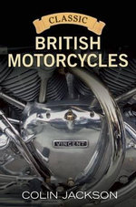 Classic British Motorcycles : Conversations with Couriers, Motorcycle Trips and ... - Colin Jackson