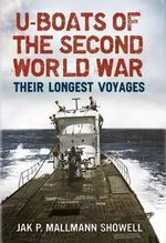 U-boats of the Second World War : Their Longest Voyages - Showell  Jak P. Mallmann