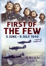 First of the Few : 5 June - July 1940 - Brian Cull