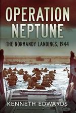 Operation Neptune : The Normandy Landings 1944 - Kenneth Edwards