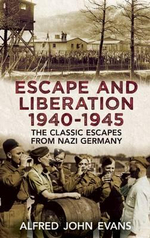 Escape and Liberation, 1940-45 : The Classic Escapes from Nazi Germany - Alfred John Evans