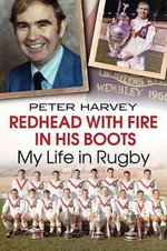 Redhead with Fire in His Boots : My Life in Rugby - Peter Harvey