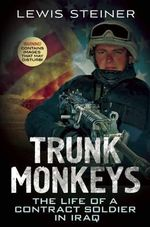 Trunk Monkeys : The Life of a Contract Soldier in Iraq - Lewis Steiner