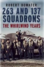 263 and 137 Squadrons : The Whirlwind Years - Robert Bowater
