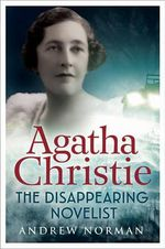 Agatha Christie : The Disappearing Novelist - Andrew Norman