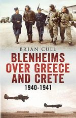 Blenheims Over Greece and Crete : RAF and Greek Blenheims in Action 1940-1941 - Brian Cull
