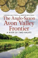 The Anglo-Saxon Avon Valley Frontier : A River of Two Halves - Hannah Whitlock