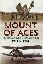 Mount of Aces : The Royal Aircraft Factory S.E.5a - Paul R. Hare