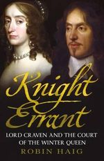 Knight Errant : Lord Craven and the Court of the Queen of Bohemia - Robert Haig