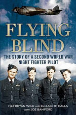 Flying Blind : The Story of a Second World War Night-fighter Pilot - Joe Bamford