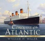 Conquest of the Atlantic : Cunard Liners of the 1950s and 1960s - William H. Miller
