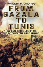 From Gazala to Tunis : 422 Days in the Life of the 2nd Battalion, the Rifle Brigade - Philip Harding