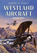 Westland Aircraft Since 1915 - Derek N. James