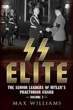 SS Elite - The Senior Leaders of Hitler's Praetorian Guard - Max Williams