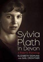 Sylvia Plath in Devon : A Year's Turning - Elizabeth Sigmund