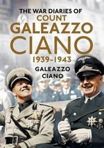 The Complete Diaries of Count Galeazzo Ciano 1939-43 - Galeazzo Ciano