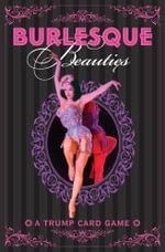 Burlesque Beauties : A Cheeky Card Game - Tim Pilcher