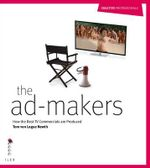 The Ad Makers : How the Best TV Commercials are Produced - Tom von Logue Newth