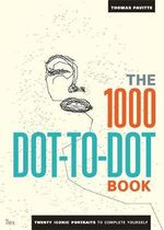 The 1,000 Dot-to-Dot Book : Twenty Iconic Portraits to Complete Yourself - Thomas Pavitte