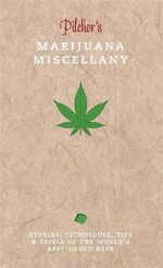 Pilcher's Marijuana Miscellany : Stories, Techniques, Tips & Trivia of the World's Best-loved Herb - Tim Pilcher