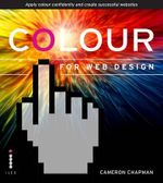 Colour for Web Design : Apply colour confidently and create successful websites - Cameron Chapman