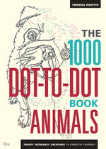 1000 Dot to Dot Animals : Animals: Twenty Incredible Creatures to Complete Yourself - Thomas Pavitte