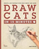 Draw Cats in 15 Minutes : Create a Pet Portrait with Only Pencil and Paper - Jake Spicer