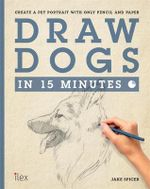 Draw Dogs in 15 Minutes : Create a Pet Portrait with Only Pencil and Paper - Jake Spicer