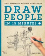 Draw People in 15 Minutes : Amaze Your Friends with Your Drawing Skills - Jake Spicer