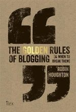 The Golden Rules of Blogging : ( & When to Break Them ) - Robin Houghton