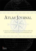 The Atlas Journal : A Travel Notebook with Meticulous Maps for the Itinerant Globetrotter - Alastair Campbell