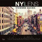 New York Through a Lens : A Poetic Photographic Vision of the World's Most Exciting City - Vivienne Gucwa