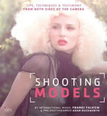 Shooting Models : Tips, Techniques & Testimony from Both Sides of the Camera - Franki Falkow