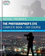 Michael Freeman's the Photographer's Eye - Complete Book and DVD Course : A Master Class in Practical Photographic Technique & Composition - Michael Freeman