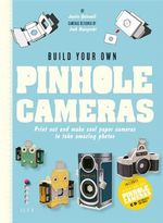 Build Your Own Pinhole Cameras : Print Out and Make Cool Paper Cameras to Take Amazing Photos - Josh Buczynski
