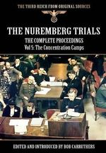 The Nuremberg Trials - The Complete Proceedings Vol 5 : The Concentration Camps