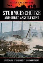 Sturmgeschutze - Amoured Assault Guns - Bob Carruthers
