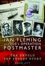 Ian Fleming and SOE's Operation POSTMASTER : The Top Secret Story Behind 007 - Brian Gordon Lett