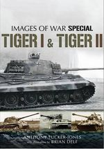 Tiger I and Tiger II - Anthony Tucker-Jones