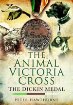 The Animal Victoria Cross : The Dickin Medal - Peter Hawthorne