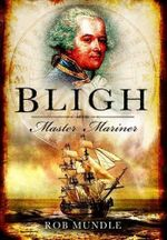 Bligh : Master Mariner - Rob Mundle
