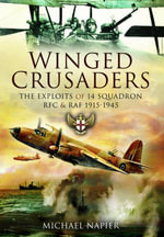 Winged Crusaders : The Exploits of 14 Squadron RFC & RAF 1915-45 - Michael Napier