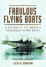 Fabulous Flying Boats : A History of the World's Passenger Flying Boats - Leslie Dawson