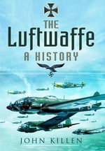 The Luftwaffe : A History - John Killen